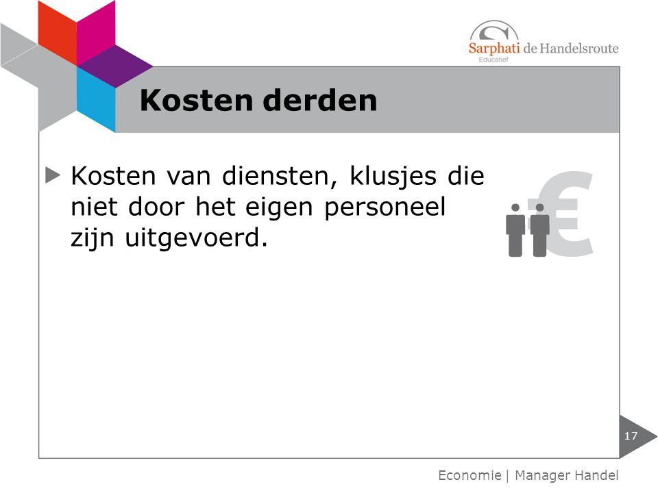 Kosten van diensten, klusjes die niet door het eigen personeel zijn uitgevoerd. Kosten derden 17 Economie | Manager Handel