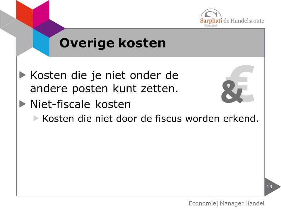 Kosten die je niet onder de andere posten kunt zetten. Niet-fiscale kosten Kosten die niet door de fiscus worden erkend. Overige kosten 19 Economie| M