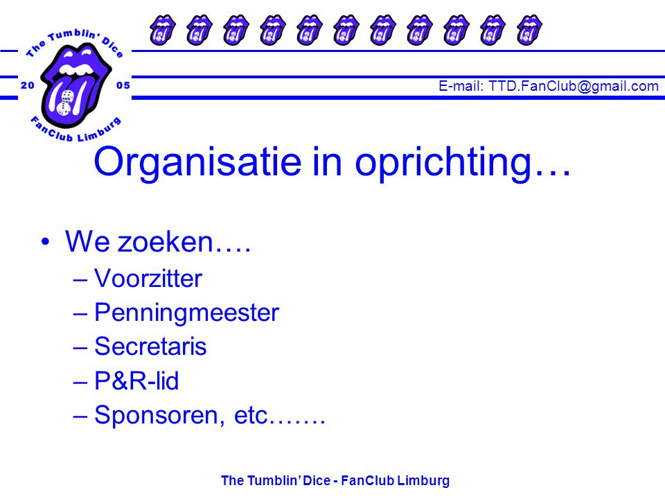 E-mail: TTD.FanClub@gmail.com The Tumblin' Dice - FanClub Limburg Organisatie in oprichting… We zoeken….