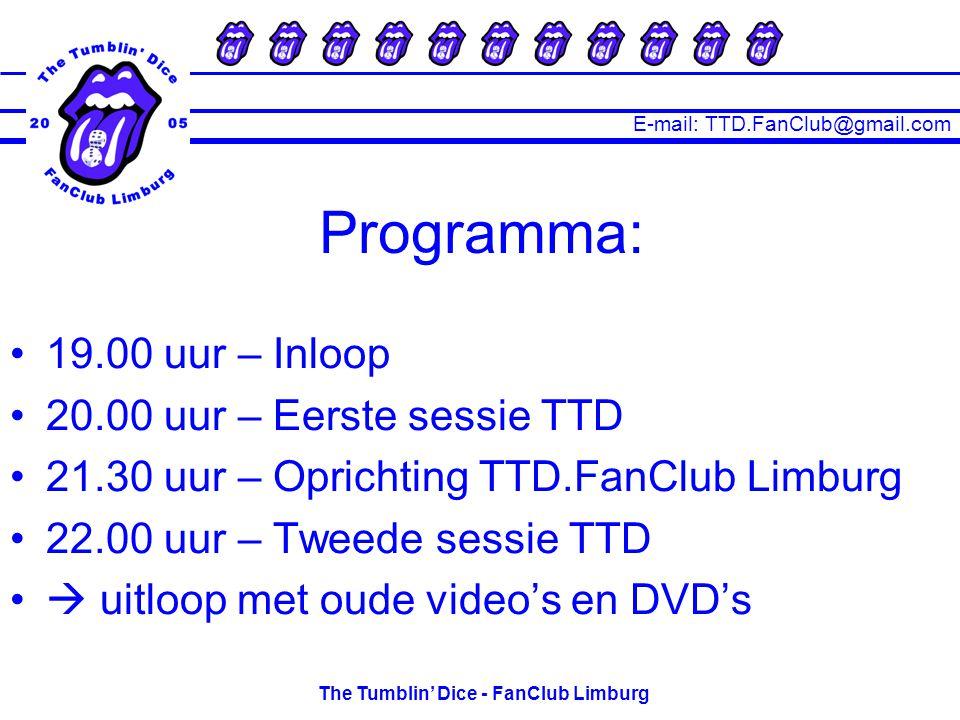 E-mail: TTD.FanClub@gmail.com The Tumblin' Dice - FanClub Limburg Waarom een FanClub.