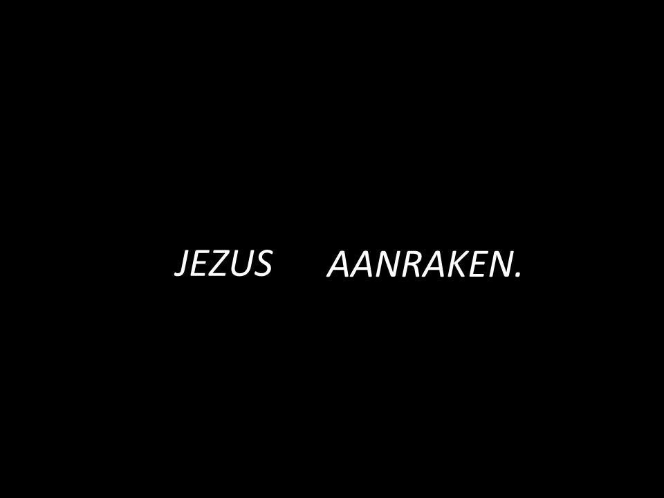 JEZUS AANRAKEN.