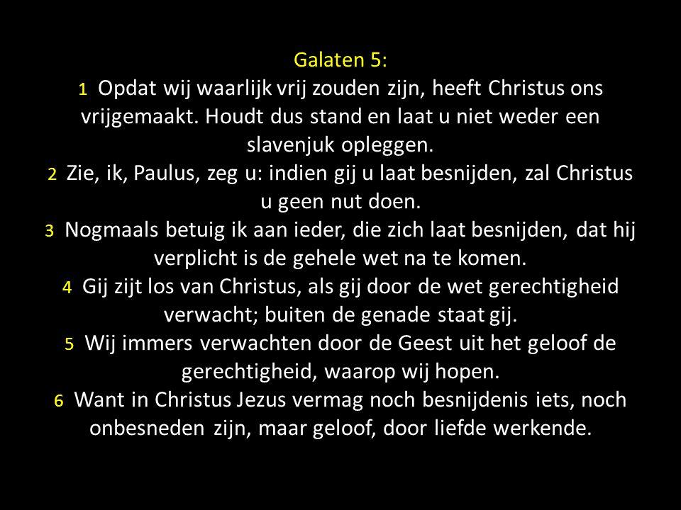 Galaten 5: 1 Opdat wij waarlijk vrij zouden zijn, heeft Christus ons vrijgemaakt. Houdt dus stand en laat u niet weder een slavenjuk opleggen. 2 Zie,