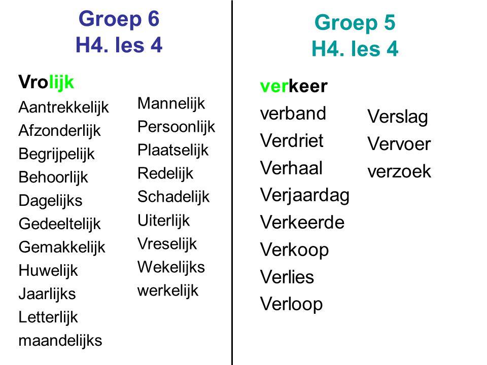 Groep 6 H4. les 4 Groep 5 H4. les 4 Vrolijk Aantrekkelijk Afzonderlijk Begrijpelijk Behoorlijk Dagelijks Gedeeltelijk Gemakkelijk Huwelijk Jaarlijks L
