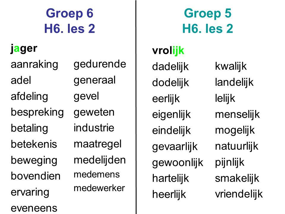Groep 6 H6. les 2 Groep 5 H6. les 2 jager aanraking adel afdeling bespreking betaling betekenis beweging bovendien ervaring eveneens gedurende generaa