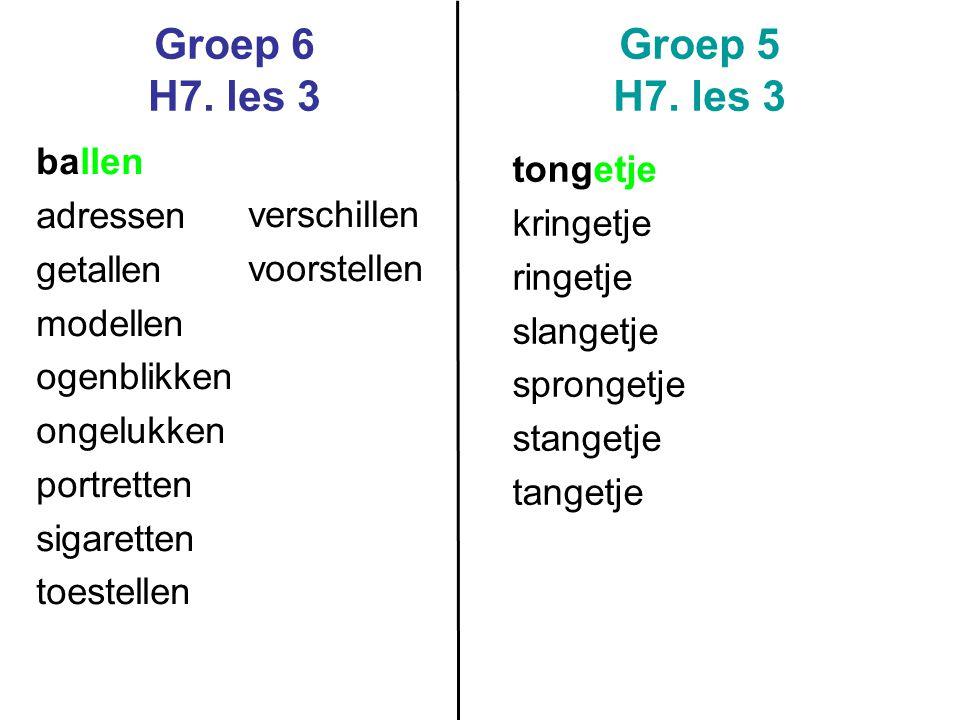 Groep 6 H7. les 3 Groep 5 H7. les 3 ballen adressen getallen modellen ogenblikken ongelukken portretten sigaretten toestellen verschillen voorstellen