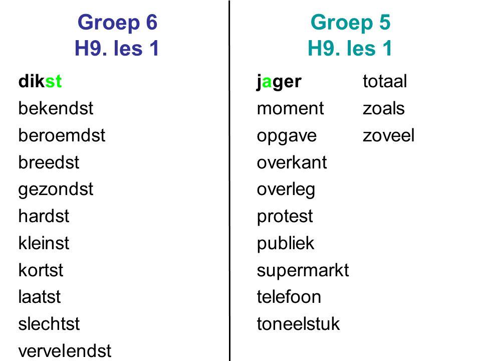 Groep 6 H9. les 1 Groep 5 H9. les 1 dikst bekendst beroemdst breedst gezondst hardst kleinst kortst laatst slechtst vervelendst jager moment opgave ov