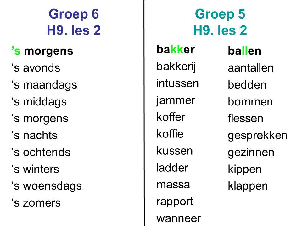 Groep 6 H9. les 2 Groep 5 H9. les 2 's morgens 's avonds 's maandags 's middags 's morgens 's nachts 's ochtends 's winters 's woensdags 's zomers bak