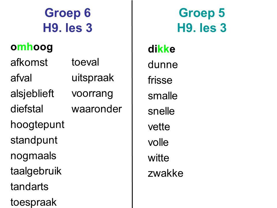 Groep 6 H9. les 3 Groep 5 H9. les 3 omhoog afkomst afval alsjeblieft diefstal hoogtepunt standpunt nogmaals taalgebruik tandarts toespraak toeval uits