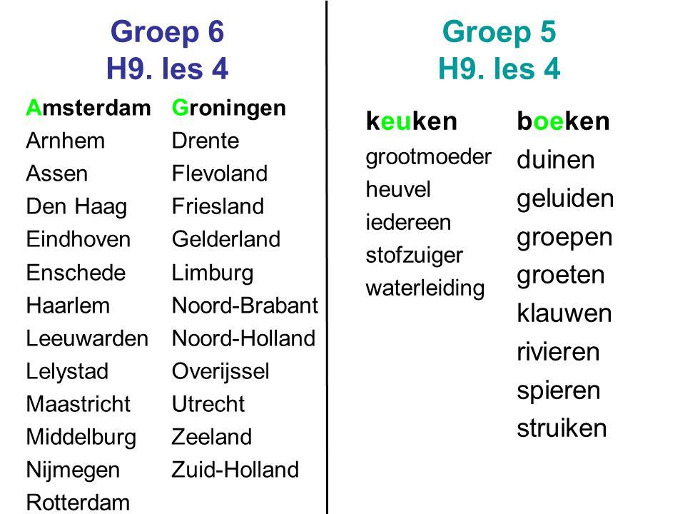 Groep 6 H9. les 4 Groep 5 H9. les 4 Amsterdam Arnhem Assen Den Haag Eindhoven Enschede Haarlem Leeuwarden Lelystad Maastricht Middelburg Nijmegen Rott