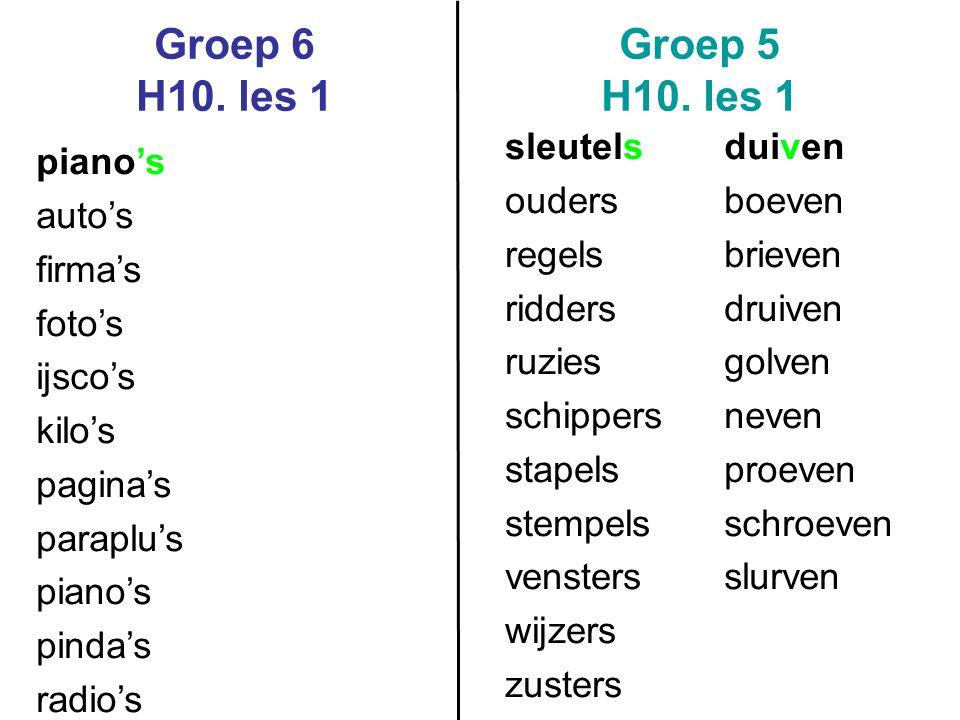 Groep 6 H10. les 1 Groep 5 H10. les 1 piano's auto's firma's foto's ijsco's kilo's pagina's paraplu's piano's pinda's radio's sleutels ouders regels r