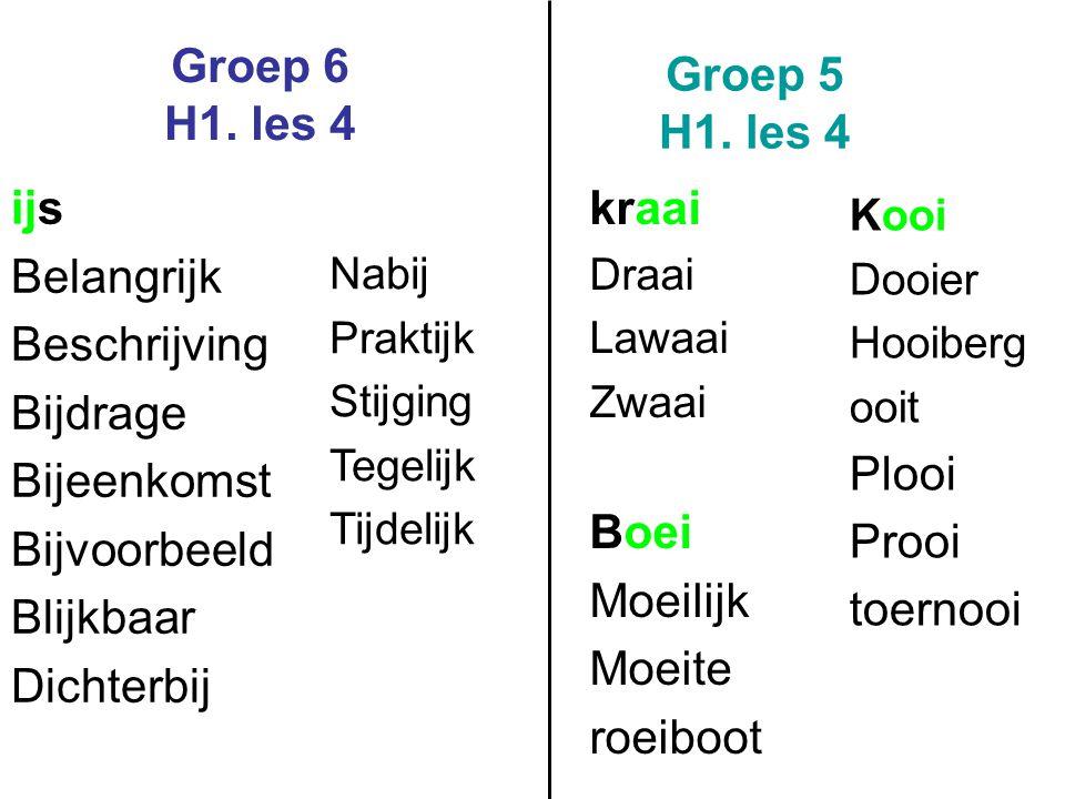 Groep 6 H1. les 4 Groep 5 H1. les 4 kraai Draai Lawaai Zwaai Boei Moeilijk Moeite roeiboot Kooi Dooier Hooiberg ooit Plooi Prooi toernooi ijs Belangri