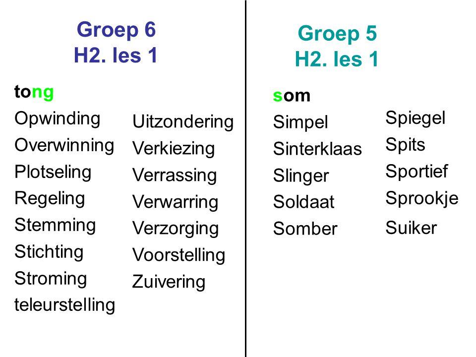 Groep 6 H2. les 1 Groep 5 H2. les 1 som Simpel Sinterklaas Slinger Soldaat Somber Spiegel Spits Sportief Sprookje Suiker tong Opwinding Overwinning Pl