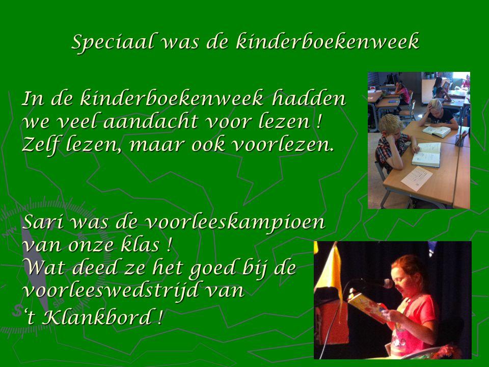 Speciaal was de kinderboekenweek In de kinderboekenweek hadden we veel aandacht voor lezen .