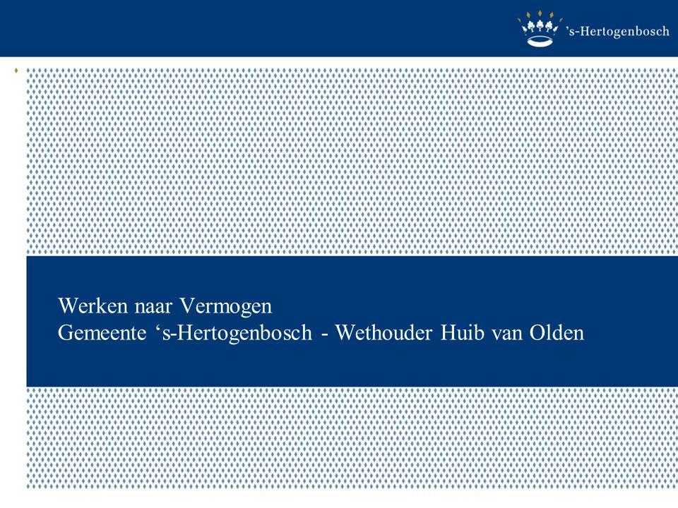 Werken naar Vermogen Gemeente 's-Hertogenbosch - Wethouder Huib van Olden