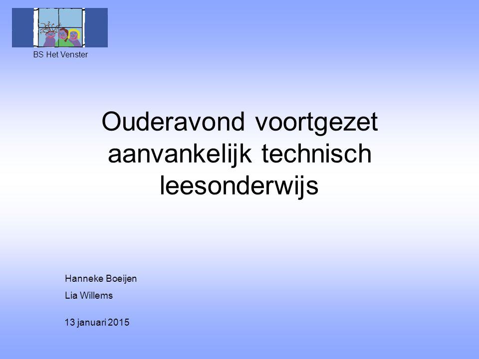 Ouderavond voortgezet aanvankelijk technisch leesonderwijs BS Het Venster Hanneke Boeijen Lia Willems 13 januari 2015