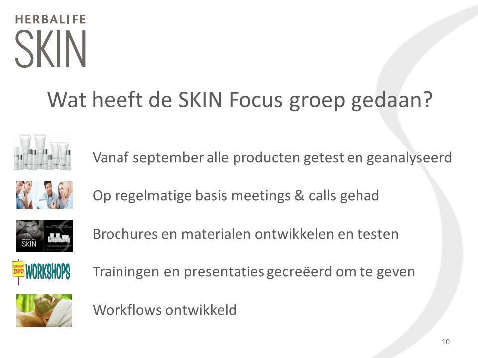 Vanaf september alle producten getest en geanalyseerd Op regelmatige basis meetings & calls gehad Brochures en materialen ontwikkelen en testen Trainingen en presentaties gecreëerd om te geven Workflows ontwikkeld Wat heeft de SKIN Focus groep gedaan.