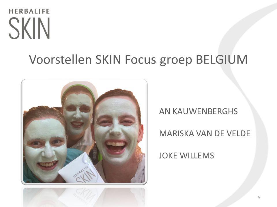 Voorstellen SKIN Focus groep BELGIUM 9 AN KAUWENBERGHS MARISKA VAN DE VELDE JOKE WILLEMS