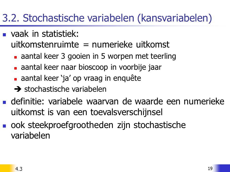 19 3.2. Stochastische variabelen (kansvariabelen) vaak in statistiek: uitkomstenruimte = numerieke uitkomst aantal keer 3 gooien in 5 worpen met teerl