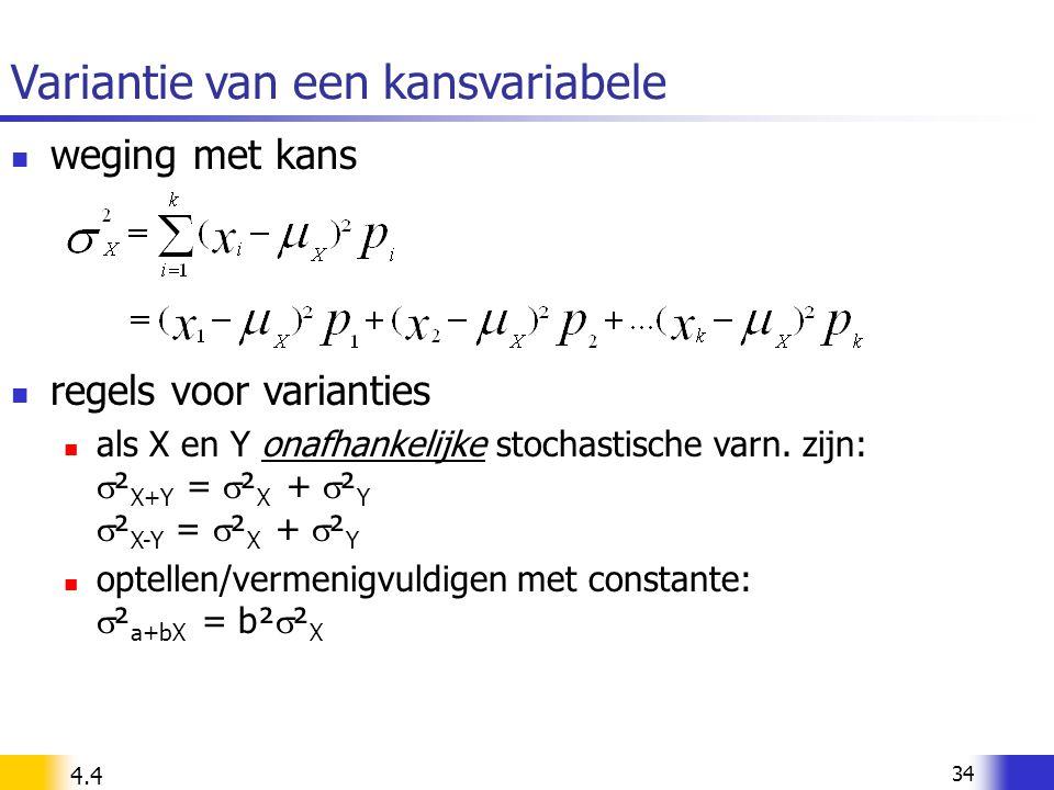 34 Variantie van een kansvariabele weging met kans regels voor varianties als X en Y onafhankelijke stochastische varn. zijn:  ² X+Y =  ² X +  ² Y