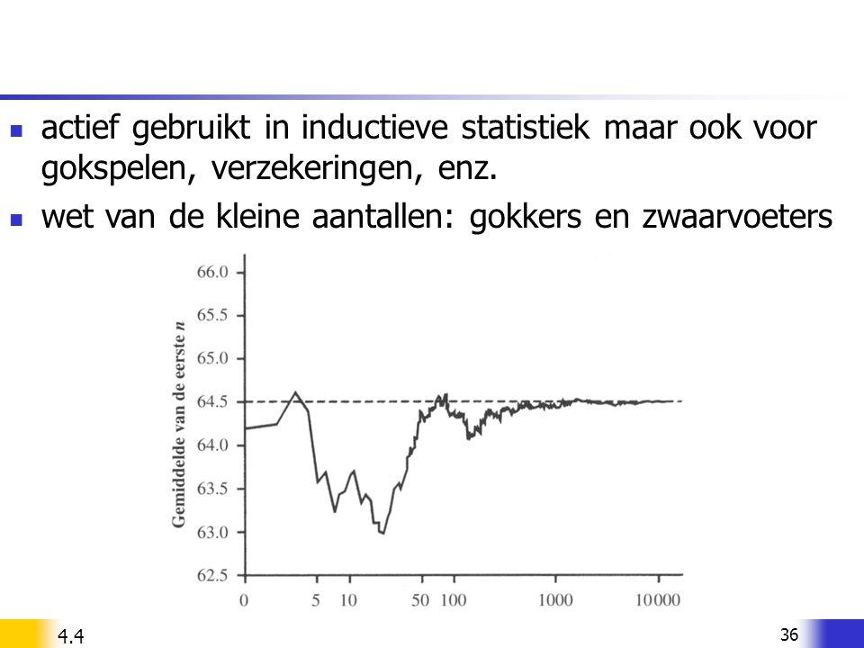 36 actief gebruikt in inductieve statistiek maar ook voor gokspelen, verzekeringen, enz. wet van de kleine aantallen: gokkers en zwaarvoeters 4.4