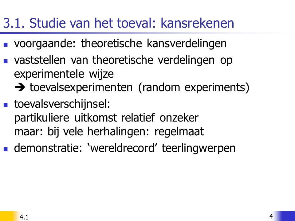 4 3.1. Studie van het toeval: kansrekenen voorgaande: theoretische kansverdelingen vaststellen van theoretische verdelingen op experimentele wijze  t