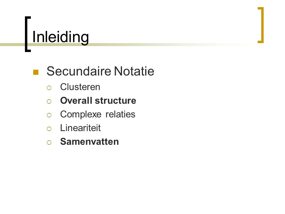 Inleiding Secundaire Notatie  Clusteren  Overall structure  Complexe relaties  Lineariteit  Samenvatten