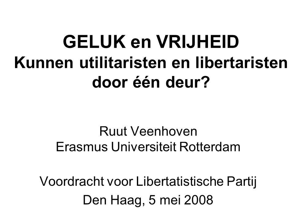 GELUK en VRIJHEID Kunnen utilitaristen en libertaristen door één deur? Ruut Veenhoven Erasmus Universiteit Rotterdam Voordracht voor Libertatistische