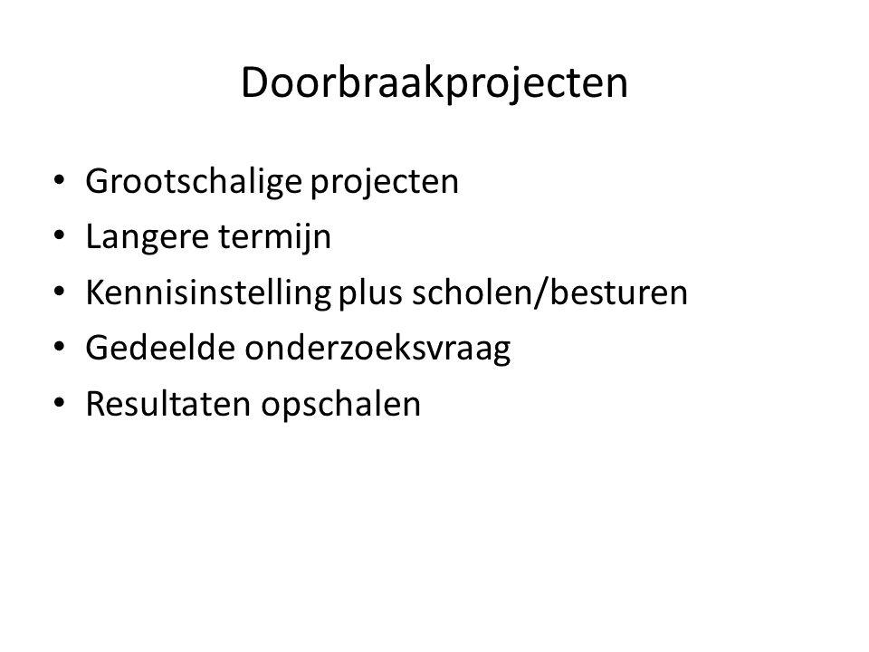 Doorbraakprojecten Grootschalige projecten Langere termijn Kennisinstelling plus scholen/besturen Gedeelde onderzoeksvraag Resultaten opschalen