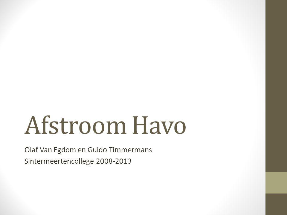 Afstroom Havo Olaf Van Egdom en Guido Timmermans Sintermeertencollege 2008-2013