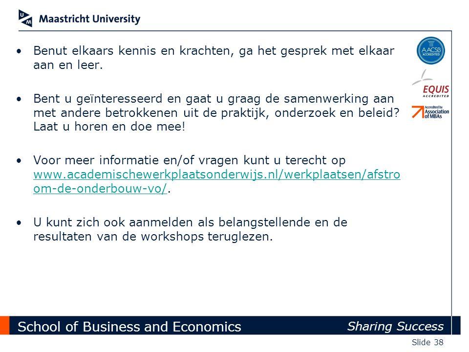 School of Business and Economics Sharing Success Slide 38 Benut elkaars kennis en krachten, ga het gesprek met elkaar aan en leer. Bent u geïnteressee