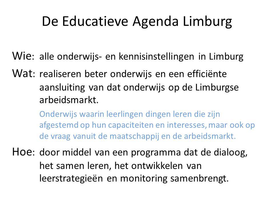 De Educatieve Agenda Limburg Wie :alle onderwijs- en kennisinstellingen in Limburg Wat :realiseren beter onderwijs en een efficiënte aansluiting van d