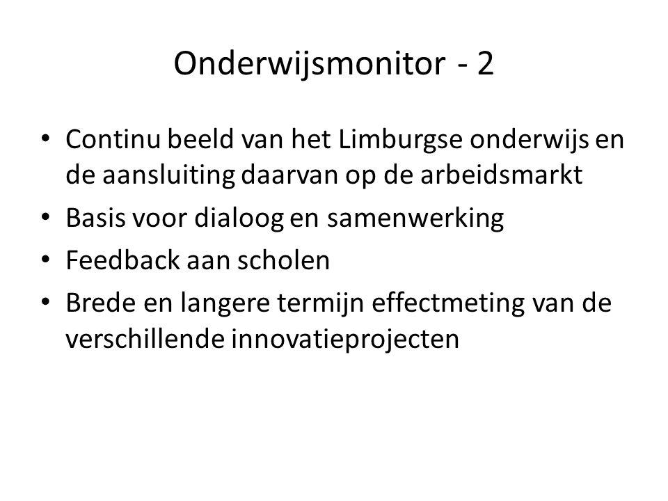 Onderwijsmonitor - 2 Continu beeld van het Limburgse onderwijs en de aansluiting daarvan op de arbeidsmarkt Basis voor dialoog en samenwerking Feedbac