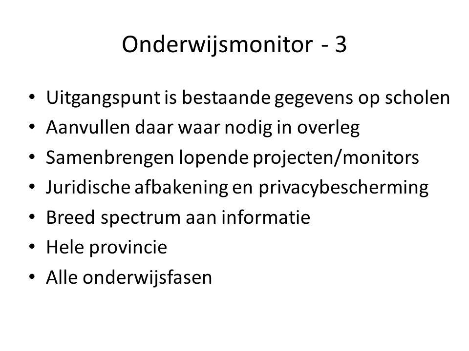 Onderwijsmonitor - 3 Uitgangspunt is bestaande gegevens op scholen Aanvullen daar waar nodig in overleg Samenbrengen lopende projecten/monitors Juridi