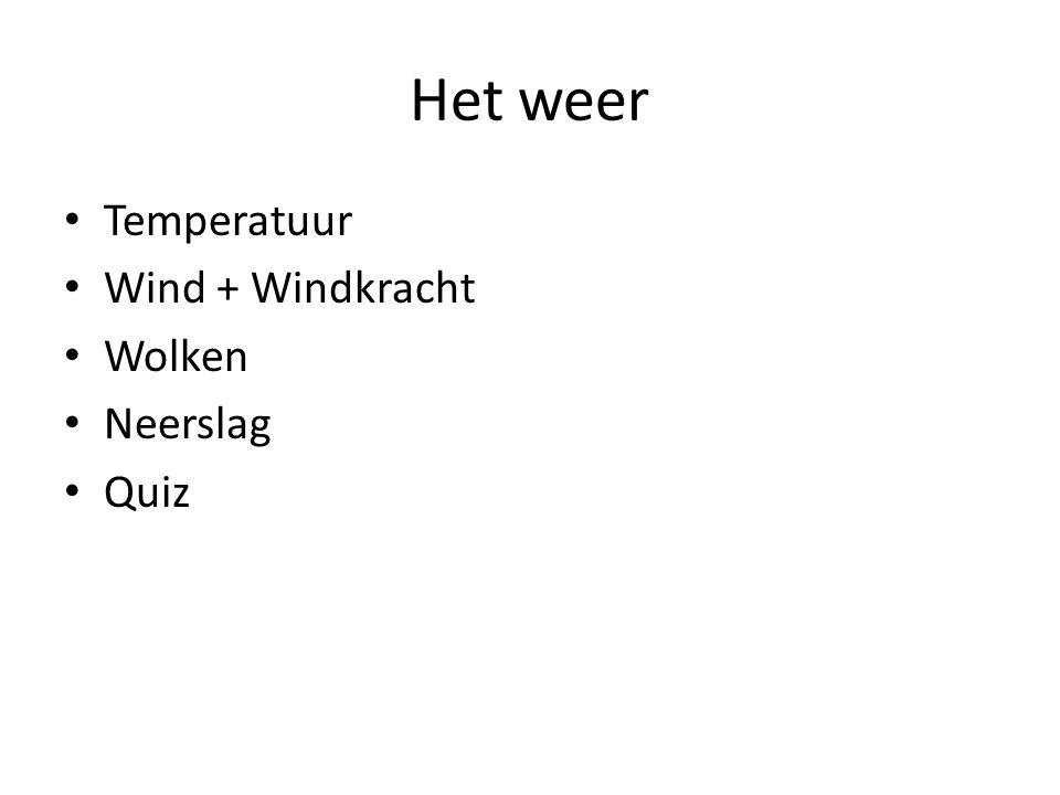 Het weer Temperatuur Wind + Windkracht Wolken Neerslag Quiz