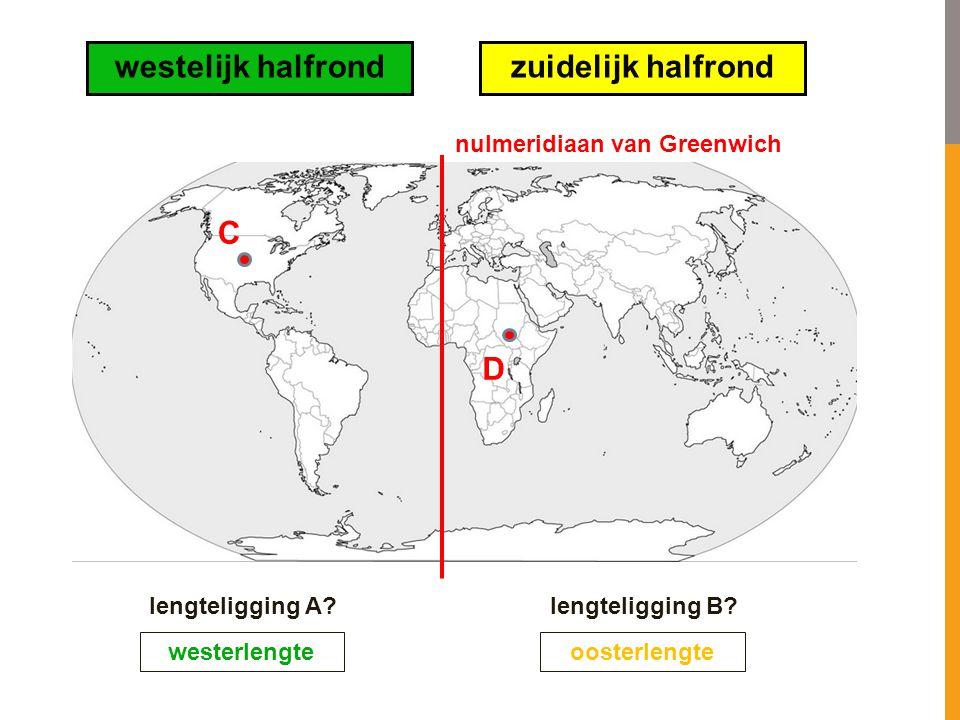D C westelijk halfrondzuidelijk halfrond lengteligging A?lengteligging B? westerlengte nulmeridiaan van Greenwich oosterlengte