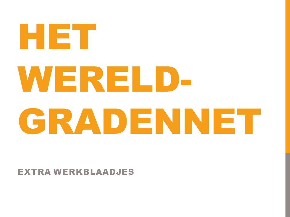 HET WERELD- GRADENNET EXTRA WERKBLAADJES