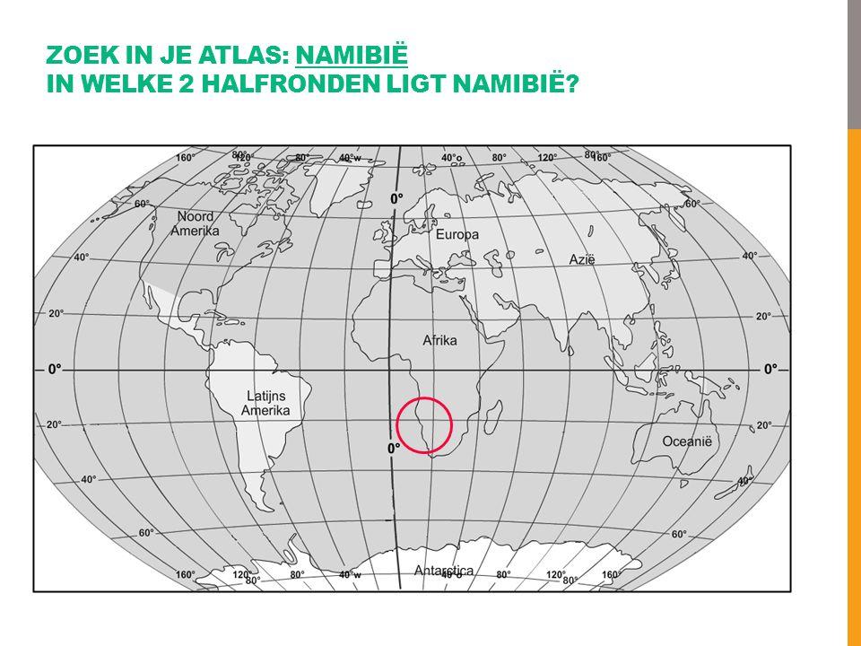 ZOEK IN JE ATLAS: NAMIBIË IN WELKE 2 HALFRONDEN LIGT NAMIBIË?