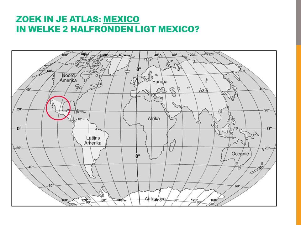 ZOEK IN JE ATLAS: MEXICO IN WELKE 2 HALFRONDEN LIGT MEXICO?