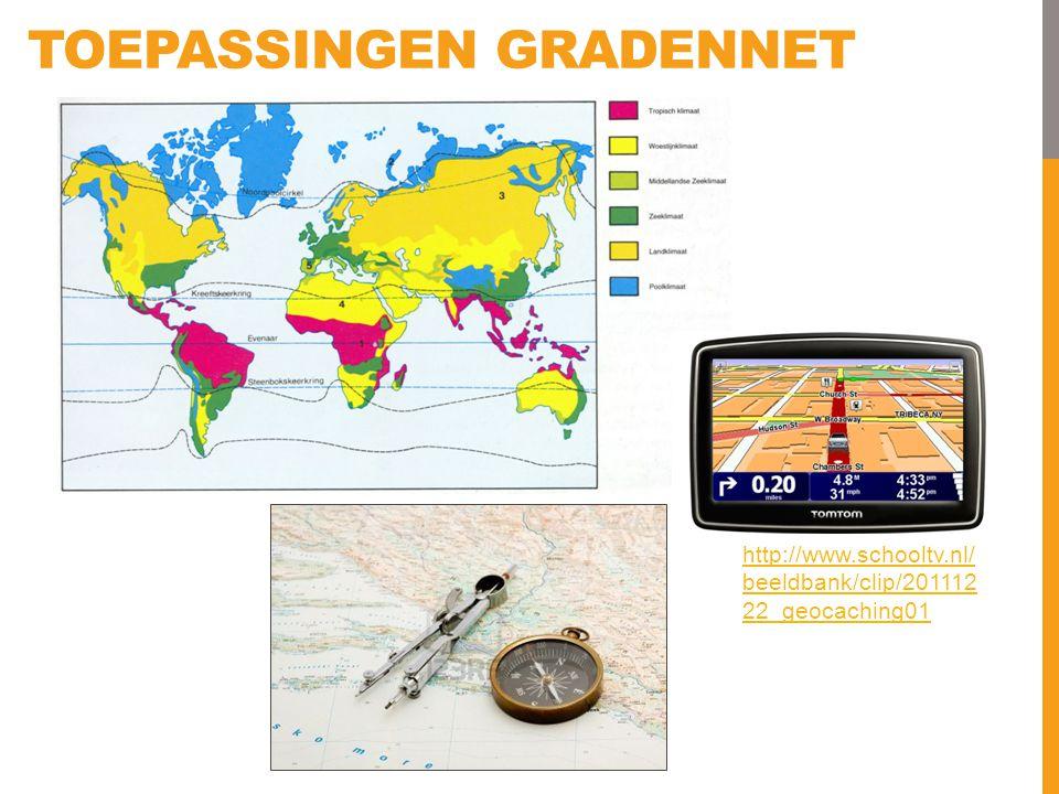 TOEPASSINGEN GRADENNET http://www.schooltv.nl/ beeldbank/clip/201112 22_geocaching01