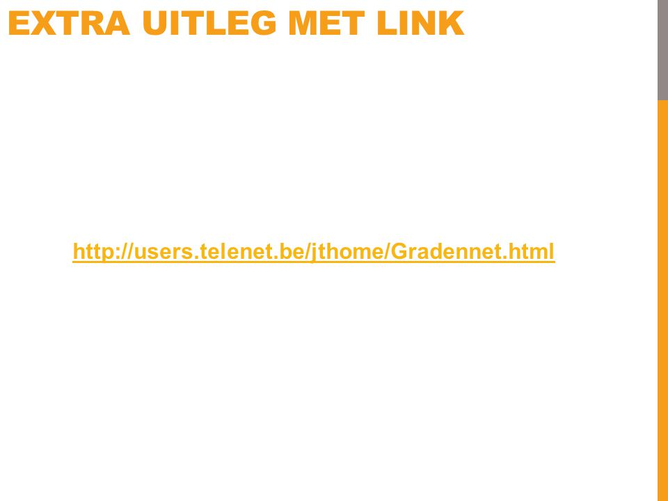 EXTRA UITLEG MET LINK http://users.telenet.be/jthome/Gradennet.html