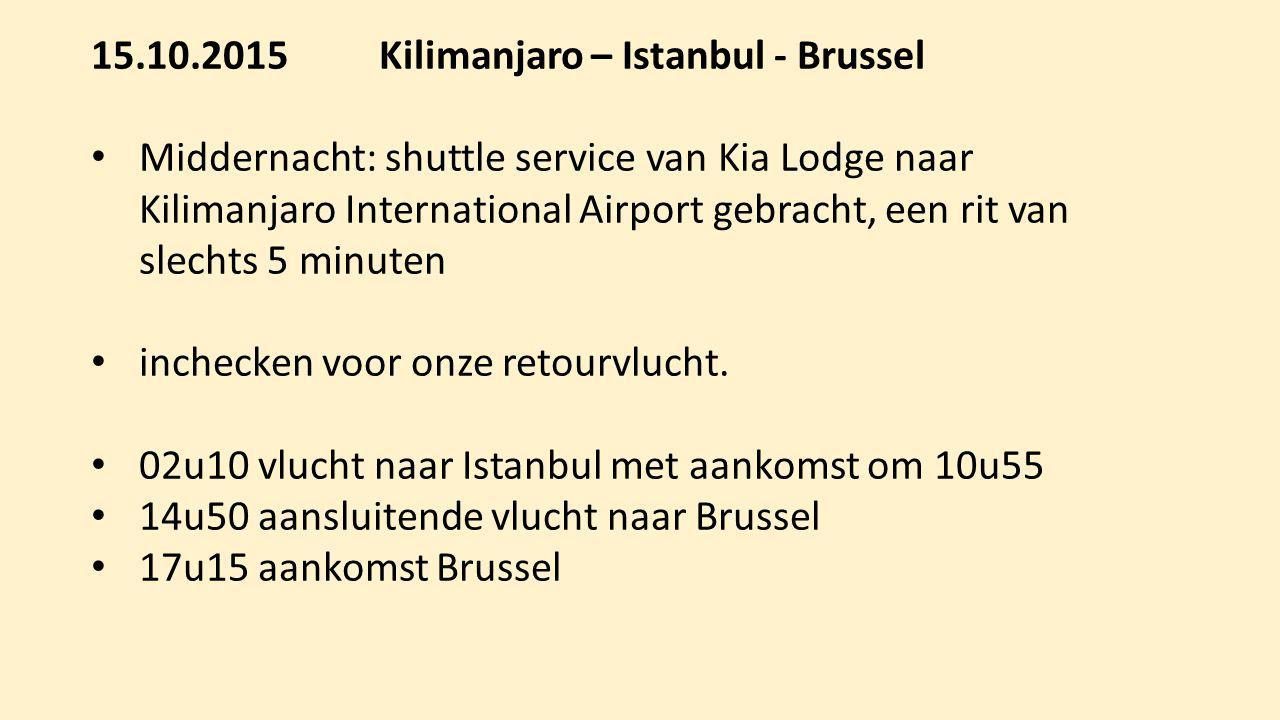 15.10.2015Kilimanjaro – Istanbul - Brussel Middernacht: shuttle service van Kia Lodge naar Kilimanjaro International Airport gebracht, een rit van sle