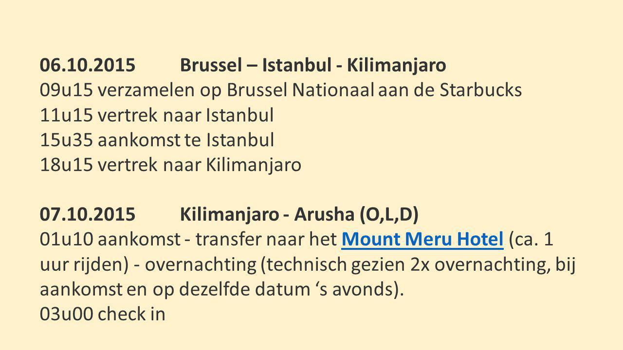 06.10.2015Brussel – Istanbul - Kilimanjaro 09u15 verzamelen op Brussel Nationaal aan de Starbucks 11u15 vertrek naar Istanbul 15u35 aankomst te Istanb