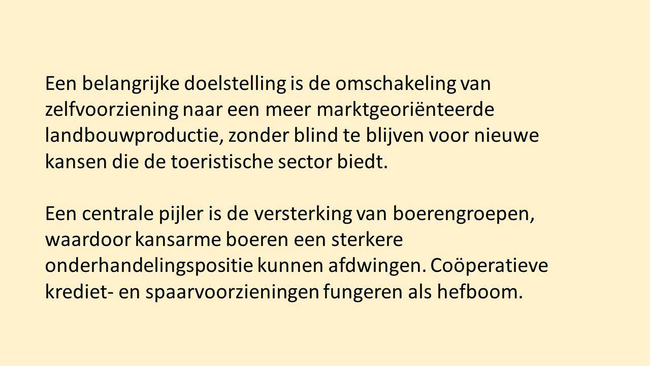 Een belangrijke doelstelling is de omschakeling van zelfvoorziening naar een meer marktgeoriënteerde landbouwproductie, zonder blind te blijven voor n