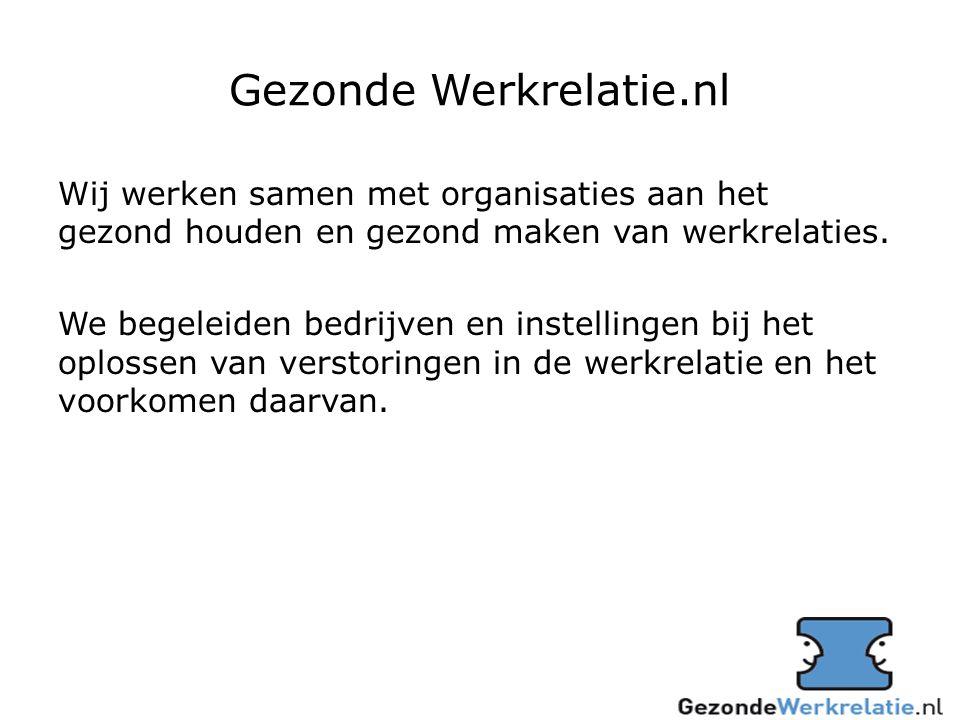 Gezonde Werkrelatie.nl Wij werken samen met organisaties aan het gezond houden en gezond maken van werkrelaties.
