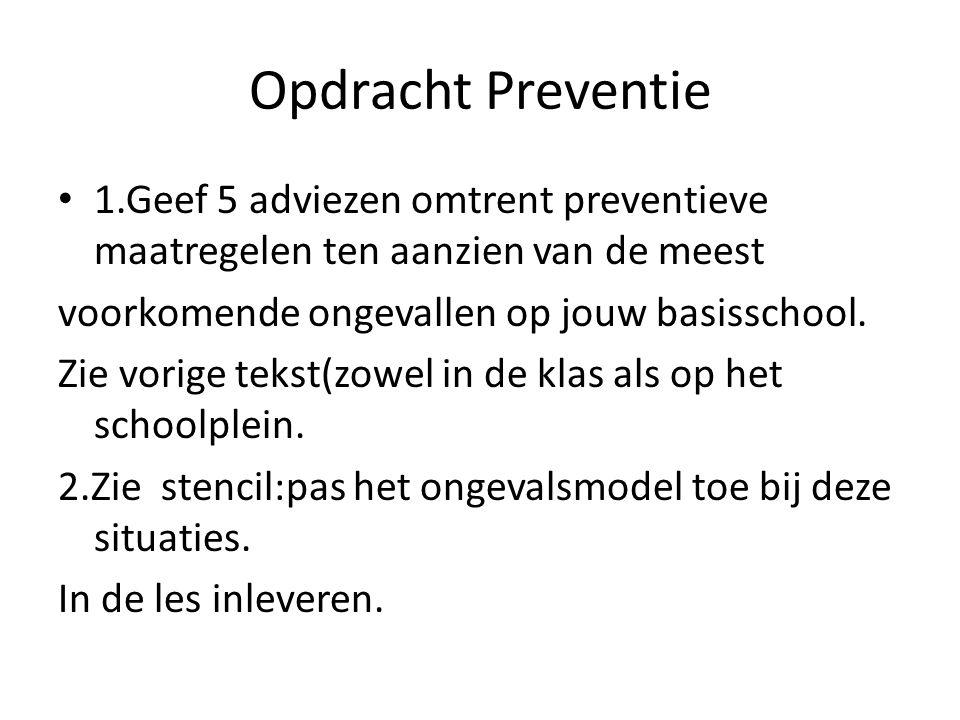 Opdracht Preventie 1.Geef 5 adviezen omtrent preventieve maatregelen ten aanzien van de meest voorkomende ongevallen op jouw basisschool. Zie vorige t