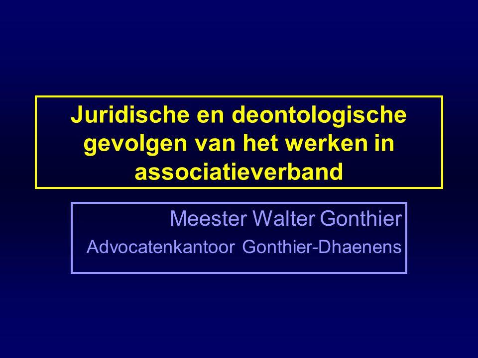 Juridische en deontologische gevolgen van het werken in associatieverband Meester Walter Gonthier Advocatenkantoor Gonthier-Dhaenens