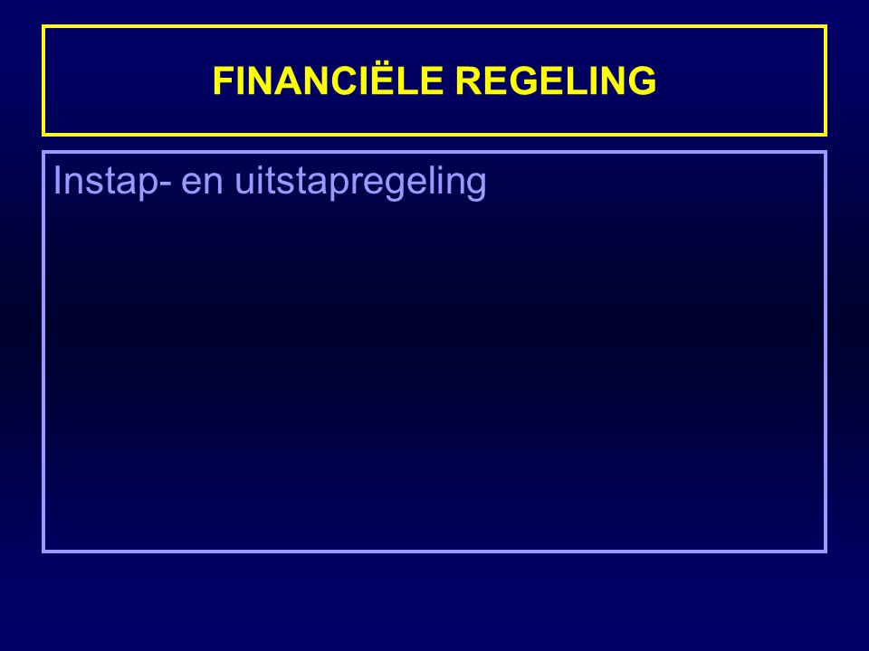 FINANCIËLE REGELING Instap- en uitstapregeling
