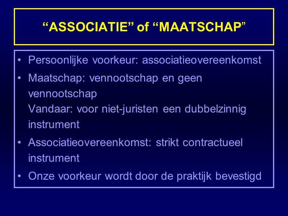 """""""ASSOCIATIE"""" of """"MAATSCHAP"""" Persoonlijke voorkeur: associatieovereenkomst Maatschap: vennootschap en geen vennootschap Vandaar: voor niet-juristen een"""