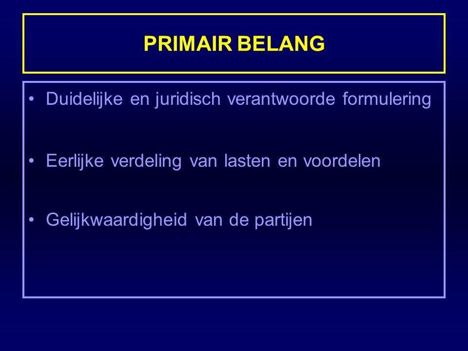 PRIMAIR BELANG Duidelijke en juridisch verantwoorde formulering Eerlijke verdeling van lasten en voordelen Gelijkwaardigheid van de partijen