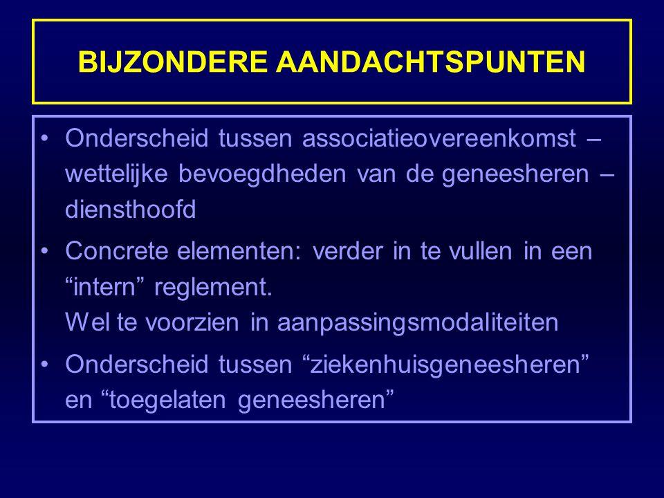 BIJZONDERE AANDACHTSPUNTEN Onderscheid tussen associatieovereenkomst – wettelijke bevoegdheden van de geneesheren – diensthoofd Concrete elementen: ve